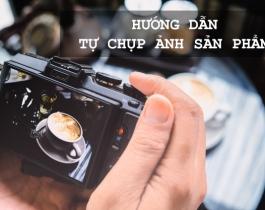 Hướng dẫn tự chụp ảnh sản phẩm với phông nền, giúp sản phẩm nổi bật