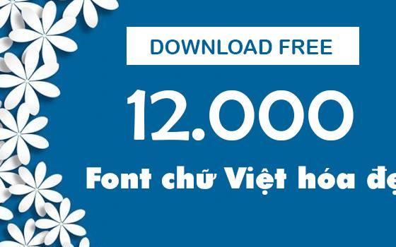 Cực khủng!! 12.000 font chữ Việt hóa biến sản phẩm thiết kế của bạn đẹp đến không ngờ