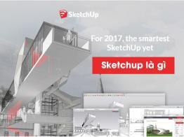 Sketchup là gì? 5 Ưu điểm Sketchup dân kiến trúc cần phải biết